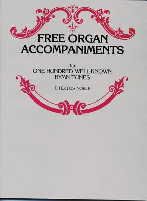 Free Organ Accompaniments to 100 Well-Known Hymn Tunes - Noble, T Tertius (Composer)