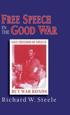 Free Speech in the Good War - Steele, R
