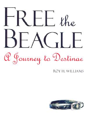 Free the Beagle: A Journey to Destinae - Williams, Roy H