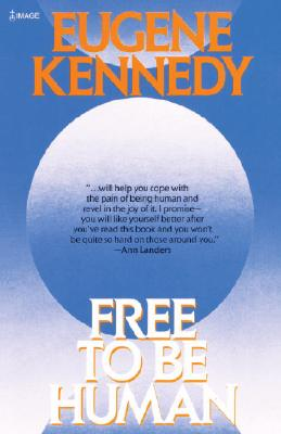 Free to Be Human - Kennedy, Eugene, Dr., PhD