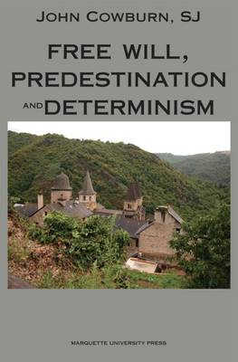 Free Will, Predestination and Determinism - Cowburn, John