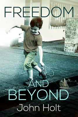 Freedom and Beyond - Holt, John C