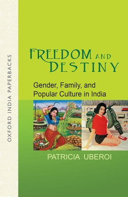 Freedom and Destiny: Gender, Family, and Popular Culture in India - Uberoi, Patricia, Ms.