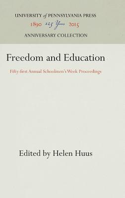 Freedom and Education: Fifty-First Annual Schoolmen's Week Proceedings - Huus, Helen (Editor)