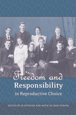 Freedom and Responsibility in Reproductive Choice - Spencer, John R, LL. (Editor), and Pedain, Antje (Editor)