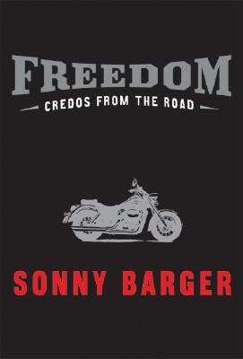 Freedom: Credos from the Road - Barger, Sonny
