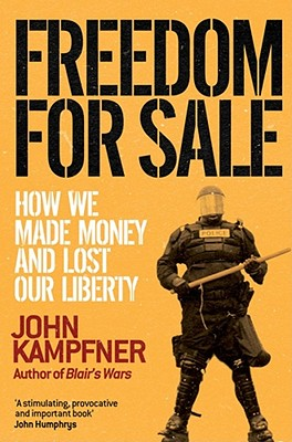Freedom For Sale: How We Made Money and Lost Our Liberty - Kampfner, John
