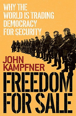 Freedom for Sale: Why the World Is Trading Democracy for Security - Kampfner, John