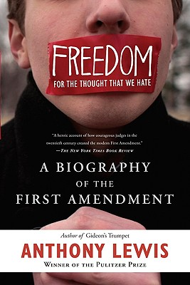 Freedom for the Thought That We Hate: A Biography of the First Amendment - Lewis, Anthony