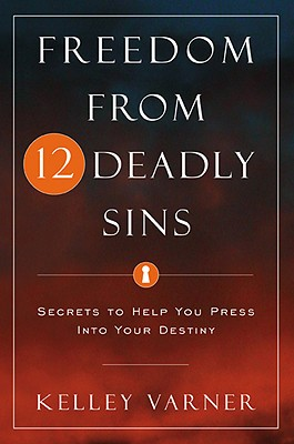 Freedom from Twelve Deadly Sins: Secrets to Help You Press Into Your Destiny - Varner, Kelley, Dr.