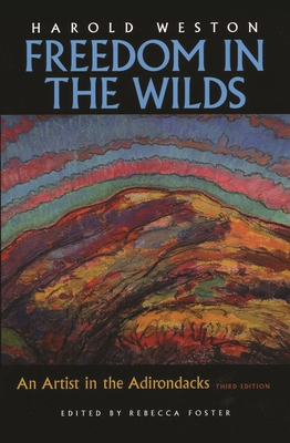 Freedom in the Wilds: An Artist in the Adirondacks - Weston, Harold, and Foster, Rebecca (Editor)