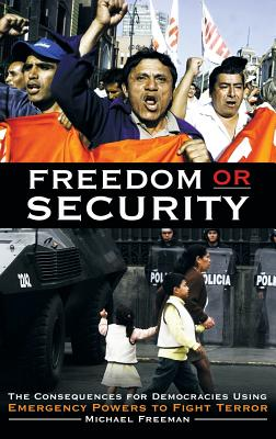 Freedom or Security: The Consequences for Democracies Using Emergency Powers to Fight Terror - Freeman, Michael