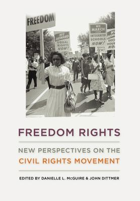 Freedom Rights: New Perspectives on the Civil Rights Movement - McGuire, Danielle L, Professor (Editor), and Dittmer, John (Editor)