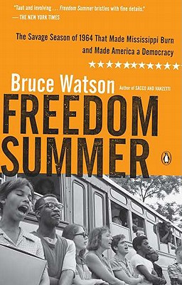 Freedom Summer: The Savage Season of 1964 That Made Mississippi Burn and Made America a Democracy - Watson, Bruce