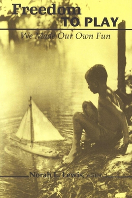 Freedom to Play: We Made Our Own Fun - Lewis, Norah L (Editor)