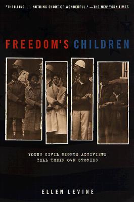 Freedom's Children: Young Civil Rights Activists Tell Their Own Stories - Levine, Ellen S