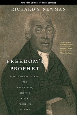 Freedom's Prophet: Bishop Richard Allen, the AME Church, and the Black Founding Fathers - Newman, Richard S.