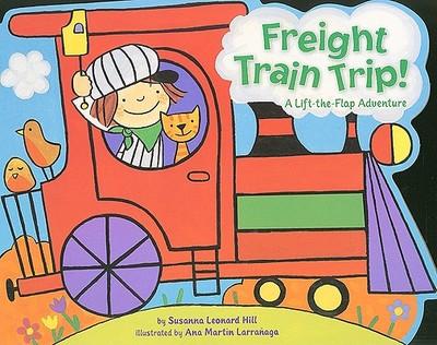 Freight Train Trip!: A Lift-The-Flap Adventure - Hill, Susanna Leonard