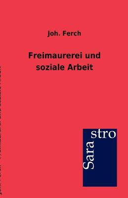 Freimaurerei Und Soziale Arbeit - Ferch, Joh