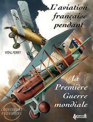 French Aircraft in the First World War - Ferry, Vital