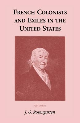 French Colonists and Exiles in the United States - Rosengarten, J G