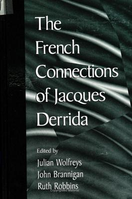 French Connections of J Derrida - Wolfreys, Julian, Professor (Editor), and Robbins, Ruth (Editor), and Brannigan, John (Editor)