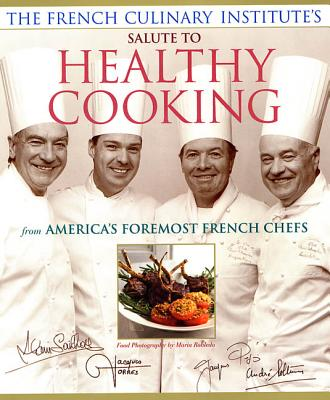 French Culinary Institute's Salute to Healthy Cooking - Sailhac, Alain, and Pepin, Jacques, and Soltner, Andre