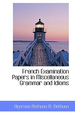 French Examination Papers in Miscellaneous Grammar and Idioms - Methuen, Algernon Methuen Marshall