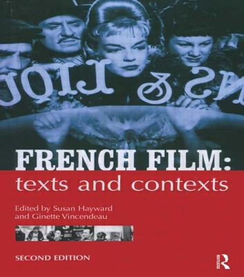 French Film: Texts and Contexts - Hayward, Susan (Editor), and Vincendeau, Ginette (Editor)