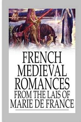 French Mediaeval Romances from the Lays of Marie de France - France, Marie de, and Eugene, Mason (Translated by)