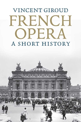 French Opera: A Short History - Giroud, Vincent
