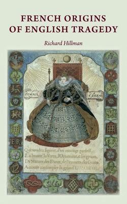 French Origins of English Tragedy - Hillman, Richard