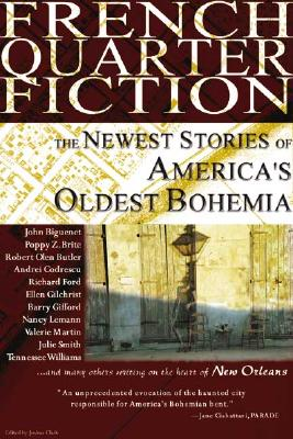 French Quarter Fiction: The Newest Stories of America's Oldest Bohemia - Clark, Joshua (Editor), and Nolan, James (Foreword by)
