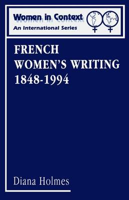 French Women's Writing 1848-1994: Volume 4 - Holmes, Diana