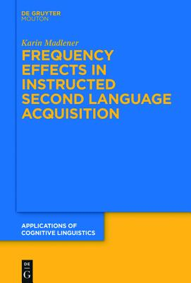 Frequency Effects in Instructed Second Language Acquisition - Madlener, Karin