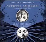 Frescobaldi: Affetti Amorosi