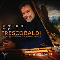 Frescobaldi: Toccate e partite d?intavolatura di cimbalo, libro primo - Christophe Rousset (harpsichord)