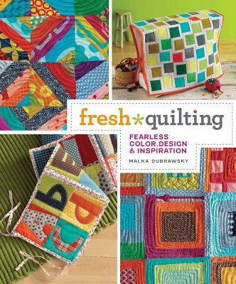 Fresh Quilting: Fearless Color, Design, & Inspiration - Dubrawsky, Malka