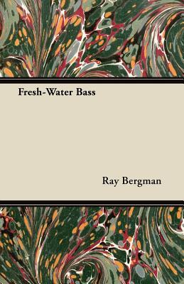 Fresh-Water Bass - Bergman, Ray
