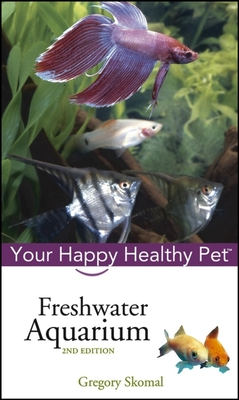 Freshwater Aquarium: Your Happy Healthy Pet - Skomal, Gregory