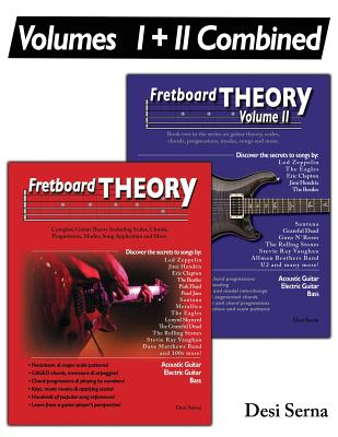 Fretboard Theory Volumes I + II Combined: The complete guitar theory series on scales, chords, progressions, modes, song composition, and more. - Serna, Desi