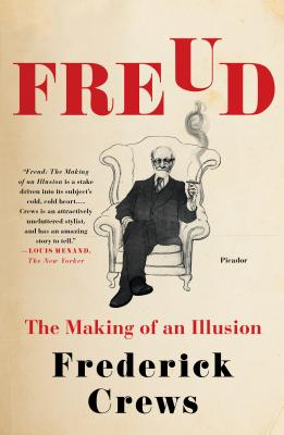 Freud: The Making of an Illusion - Crews, Frederick