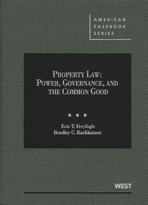 Freyfogle and Karkkainen's Property Law: Power, Governance, and the Common Good - Freyfogle, Eric, and Karkkainen, Bradley