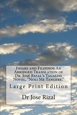 "Friars and Filipinos an Abridged Translation of Dr. José Rizal's Tagalog Novel, ""noli Me Tangere."": Large Print Edition - Rizal, Jose, and Gannett, Frank Ernest (Translated by)"