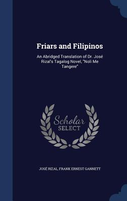 Friars and Filipinos: An Abridged Translation of Dr. Jose Rizal's Tagalog Novel, Noli Me Tangere - Rizal, Jose, and Gannett, Frank Ernest