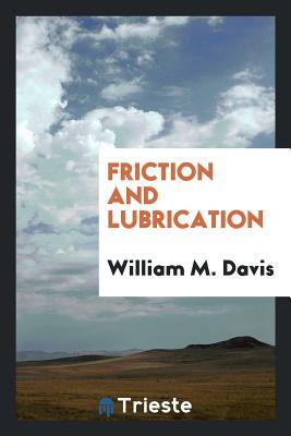 Friction and Lubrication - Davis, William M