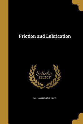 Friction and Lubrication - Davis, William Morris