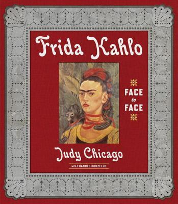 Frida Kahlo: Face to Face - Chicago, Judy, and Borzello, Frances, Ph.D.