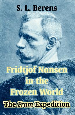Fridtjof Nansen in the Frozen World: The Fram Expedition - Nansen, Fridtjof, Dr., and Berens, S L (Editor)