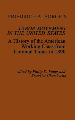 Friedrich A. Sorge's Labor Movement in the United States: A History of the American Working Class from Colonial Times to 1890 - Sorge, Friedrich Adolf, and Foner, Philip S, and Chamberlin, Brewster